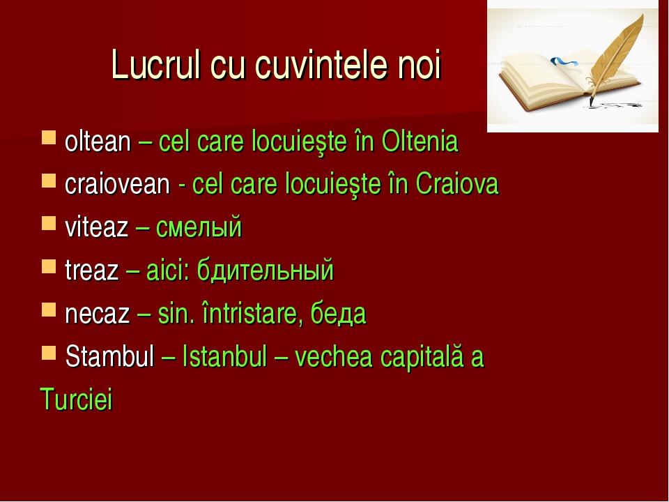 Lucrul cu cuvintele noi oltean – cel care locuieşte în Oltenia craiovean - ce...