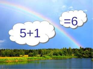 5+1 =6