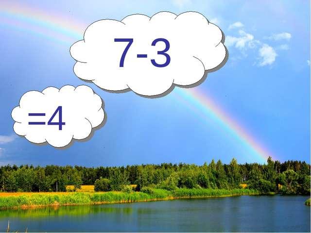 7-3 =4