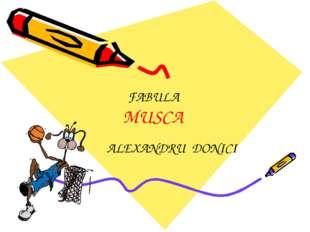 FABULA MUSCA ALEXANDRU DONICI