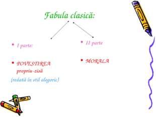 Fabula clasică: I parte: POVESTIREA propriu-zisă (redată în stil alegoric) II