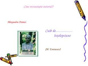 Alexandru Donici Cuib de…………. înţelepciune (M. Eminescu) Cine recunoaşte