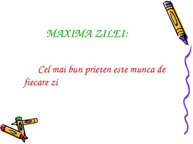 MAXIMA ZILEI: Cel mai bun prieten este munca de fiecare zi