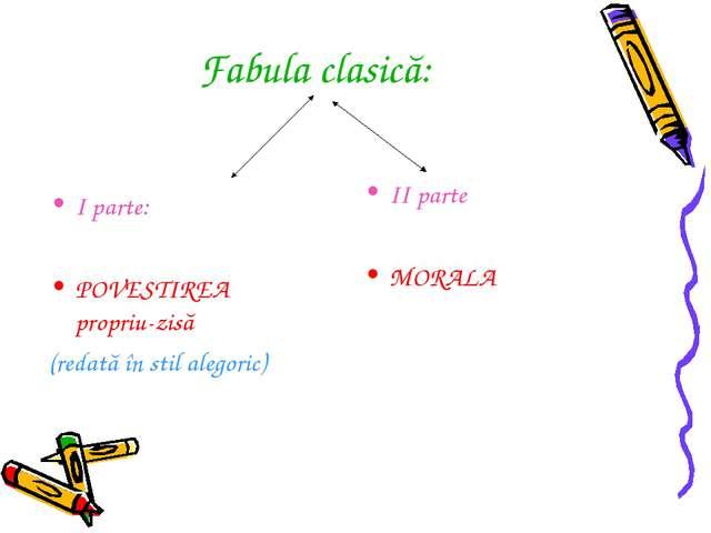 Fabula clasică: I parte: POVESTIREA propriu-zisă (redată în stil alegoric) II...
