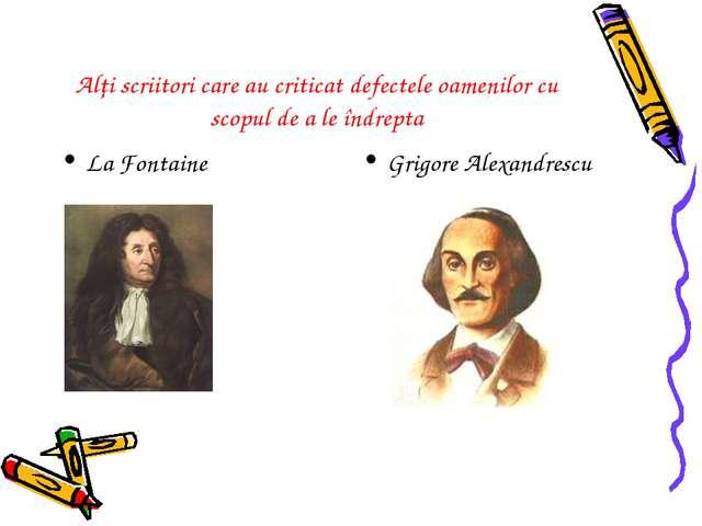 Alţi scriitori care au criticat defectele oamenilor cu scopul de a le îndrept...