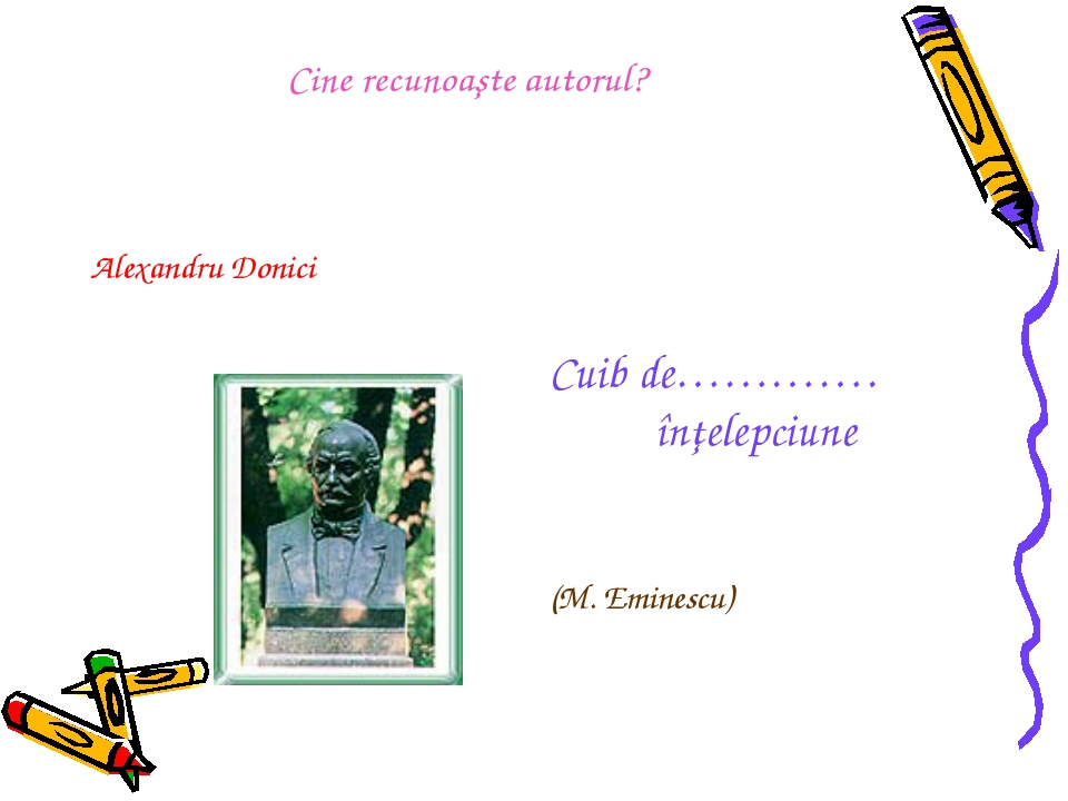 Alexandru Donici Cuib de…………. înţelepciune (M. Eminescu) Cine recunoaşte...