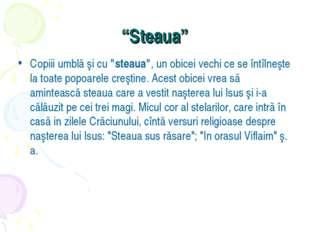 """""""Steaua"""" Copiii umblă şi cu""""steaua"""", un obicei vechi ce se întîlneşte la toa"""