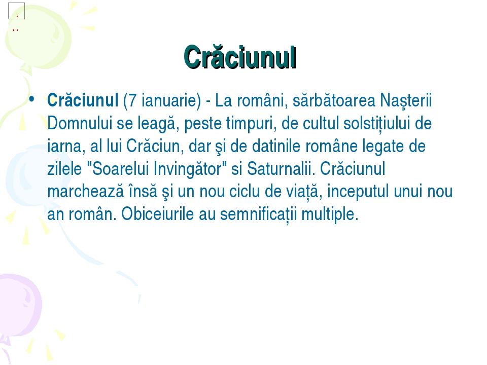 Crăciunul Crăciunul(7 ianuarie) - La români, sărbătoarea Naşterii Domnului...