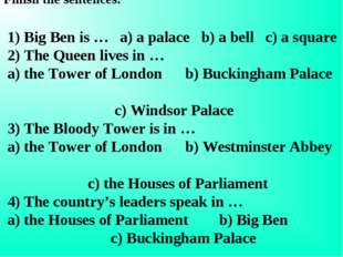 Finish the sentences: 1) Big Ben is … a) a palace b) a bell c) a square 2) Th