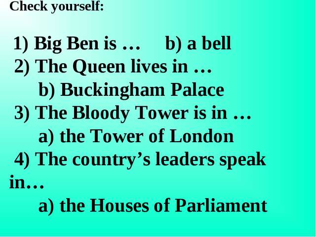 Check yourself: 1) Big Ben is … b) a bell 2) The Queen lives in … b) Buckingh...