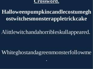 Crossword. Halloweenpumpkincandlecostumeghostwitchesmonsterappletrickcake   A
