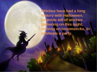 Witches have had a long history with Halloween. Legends tell of witches gath