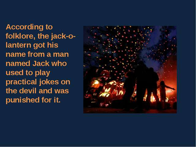 According to folklore, the jack-o-lantern got his name from a man named Jack...
