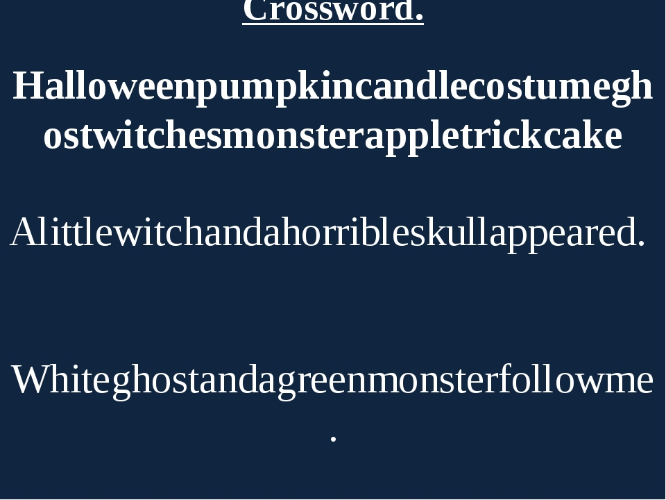 Crossword. Halloweenpumpkincandlecostumeghostwitchesmonsterappletrickcake   A...