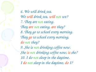 6. We will drink tea. We will drink tea, will not we? 7. They are not eating.