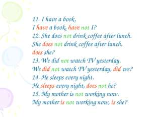 11. I have a book. I have a book, have not I? 12. She does not drink coffee a
