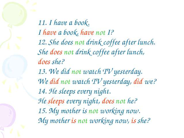 11. I have a book. I have a book, have not I? 12. She does not drink coffee a...