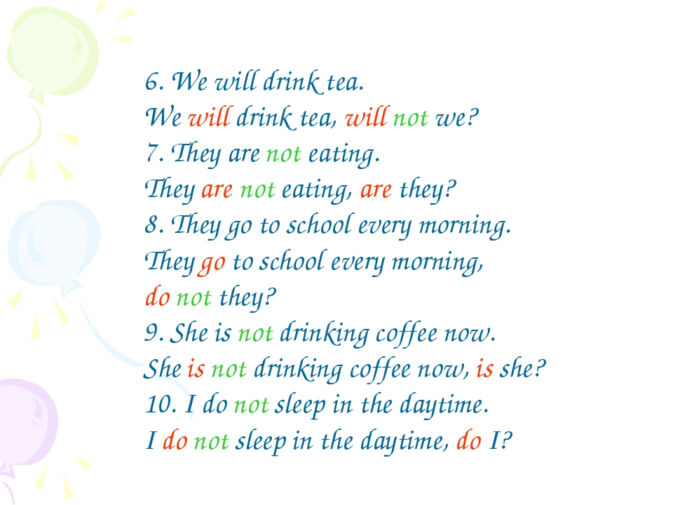 6. We will drink tea. We will drink tea, will not we? 7. They are not eating....