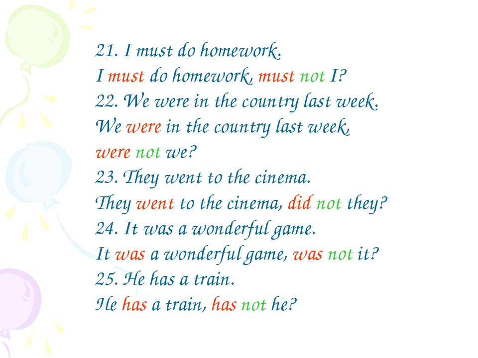 21. I must do homework. I must do homework, must not I? 22. We were in the co...