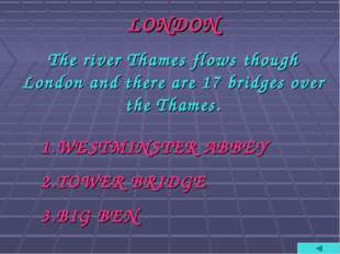LONDON The river Thames flows though London and there are 17 bridges over the