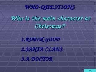 WHO-QUESTIONS Who is the main character at Christmas? ROBIN GOOD SANTA CLAUS