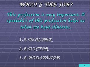 WHAT'S THE JOB? This profession is very important. A specialist of this profe