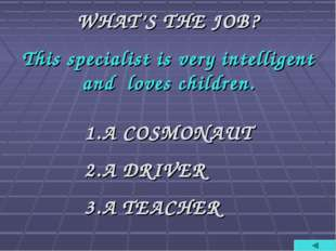 WHAT'S THE JOB? This specialist is very intelligent and loves children. A COS