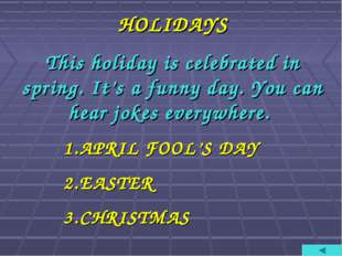 HOLIDAYS This holiday is celebrated in spring. It's a funny day. You can hear
