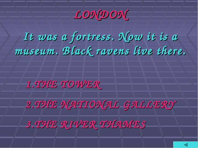 LONDON It was a fortress. Now it is a museum. Black ravens live there. THE TO...