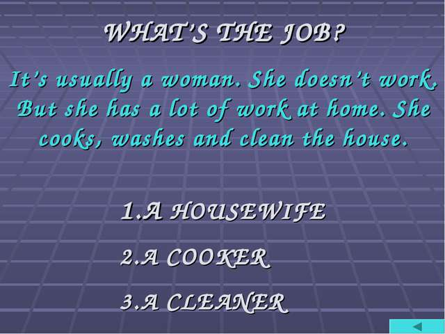 WHAT'S THE JOB? It's usually a woman. She doesn't work. But she has a lot of...