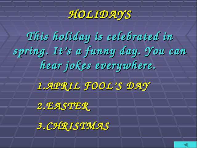 HOLIDAYS This holiday is celebrated in spring. It's a funny day. You can hear...