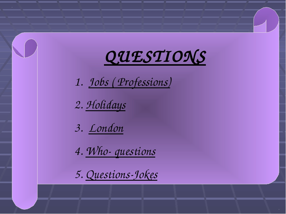 QUESTIONS 1. Jobs ( Professions) 2. Holidays 3. London 4. Who- questions 5. Q...