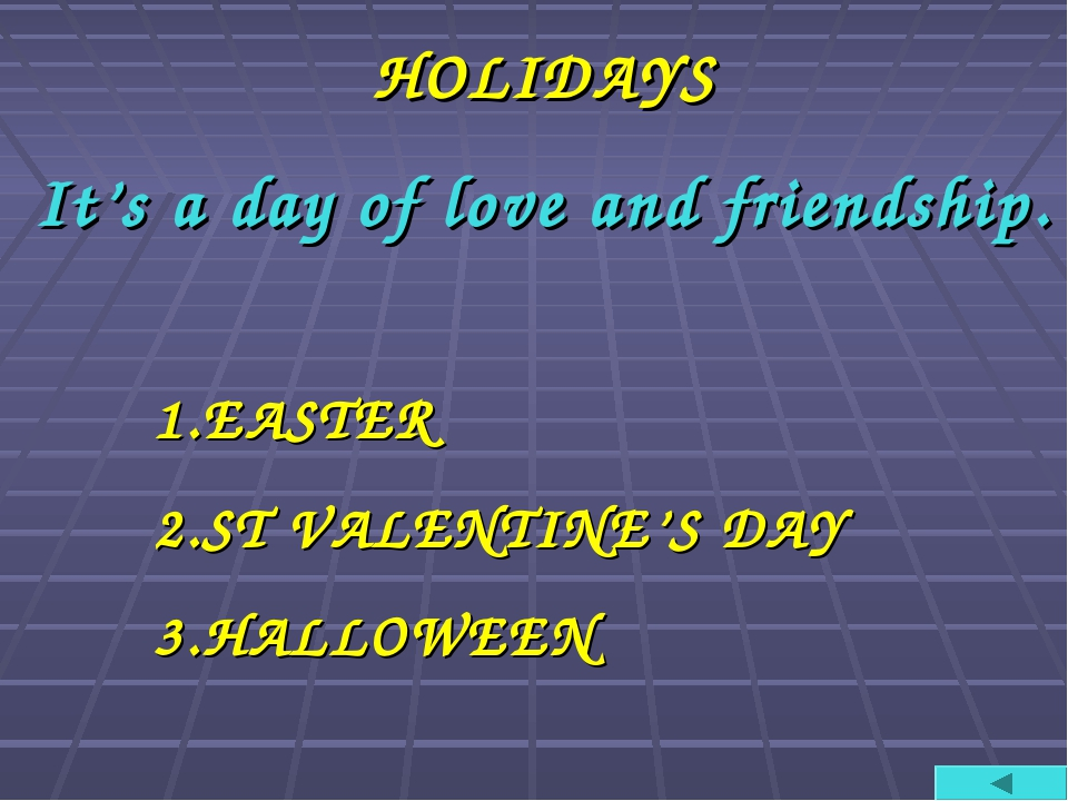 HOLIDAYS It's a day of love and friendship. 1.EASTER 2.ST VALENTINE'S DAY 3.H...