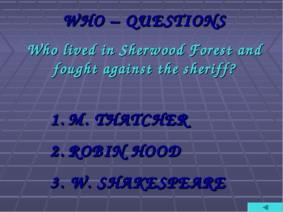WHO – QUESTIONS Who lived in Sherwood Forest and fought against the sheriff?...