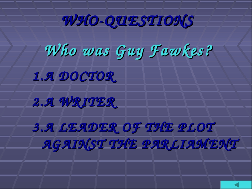 WHO-QUESTIONS Who was Guy Fawkes? A DOCTOR A WRITER A LEADER OF THE PLOT AGAI...