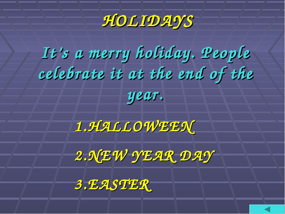 HOLIDAYS It's a merry holiday. People celebrate it at the end of the year. H...