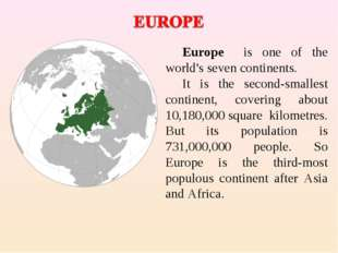 Europe is one of the world's seven continents. It is the second-smallest cont