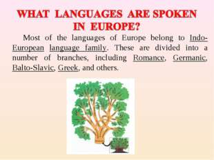 Most of the languages of Europe belong to Indo-European language family. Thes