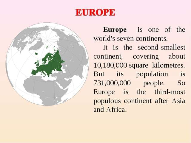 Europe is one of the world's seven continents. It is the second-smallest cont...