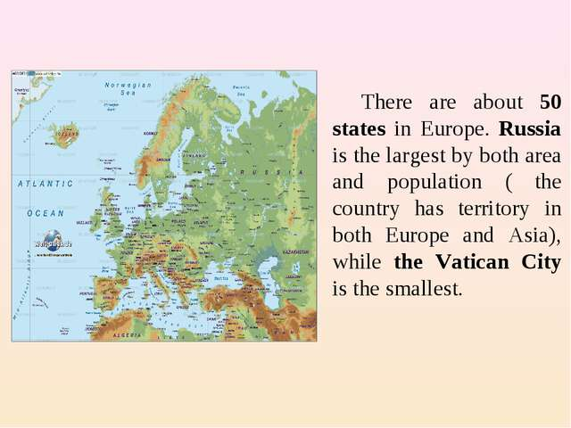 There are about 50 states in Europe. Russia is the largest by both area and p...