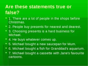 Are these statements true or false? 1. There are a lot of people in the shops