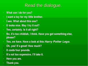 Read the dialogue. What can I do for you? I want a toy for my little brother.