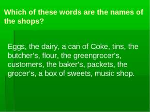 Which of these words are the names of the shops? Eggs, the dairy, a can of Co