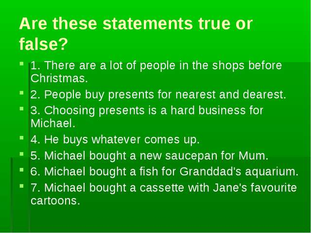 Are these statements true or false? 1. There are a lot of people in the shops...
