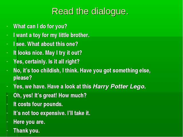 Read the dialogue. What can I do for you? I want a toy for my little brother....