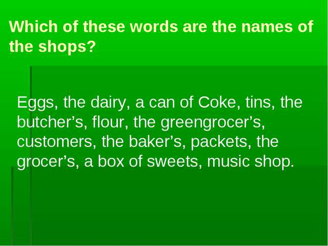 Which of these words are the names of the shops? Eggs, the dairy, a can of Co...