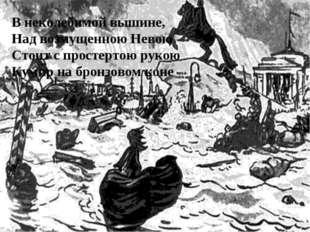 В неколебимой вышине, Над возмущенною Невою Стоит с простертою рукою Кумир на
