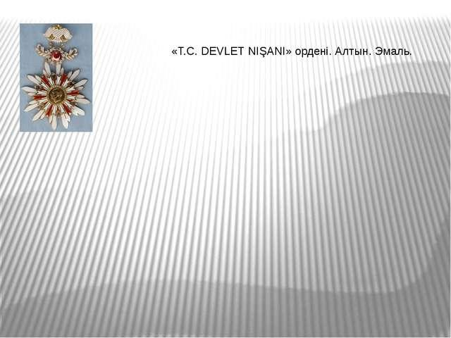 «T.C. DEVLET NIŞANI» ордені. Алтын. Эмаль.