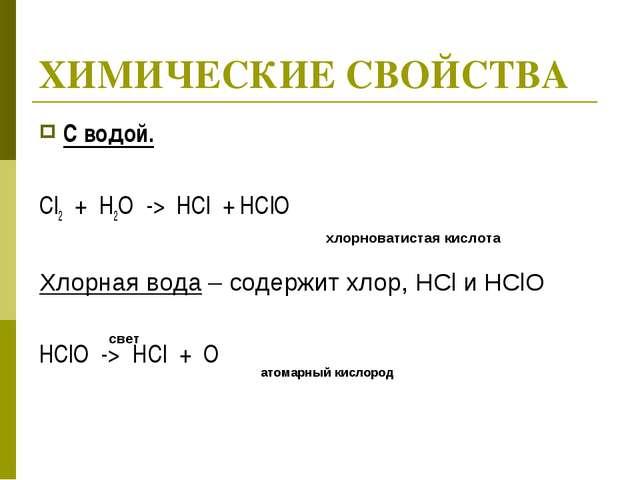 ХИМИЧЕСКИЕ СВОЙСТВА С водой. Cl2 + H2O -> HCl + HClO Хлорная вода – содержит...