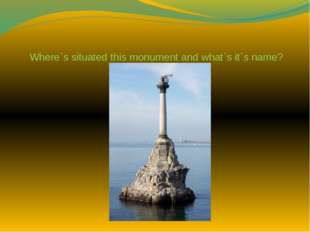 Where`s situated this monument and what`s it`s name?